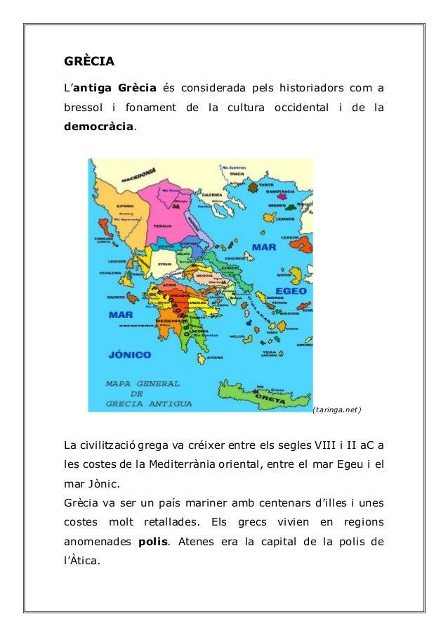 GRÈCIA L'antiga Grècia és considerada pels historiadors com a bressol i fonament de la cultura occidental i de la democràc...