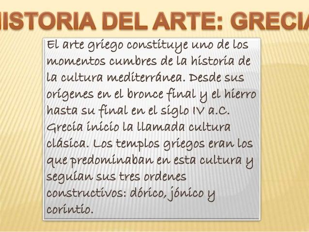 El arte griego constituye uno de los momentos cumbres de la historia de la cultura mediterránea. Desde sus orígenes en el ...