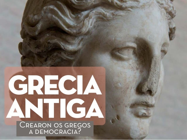 GRECIA ANTIGACrearon os gregos a democracia?