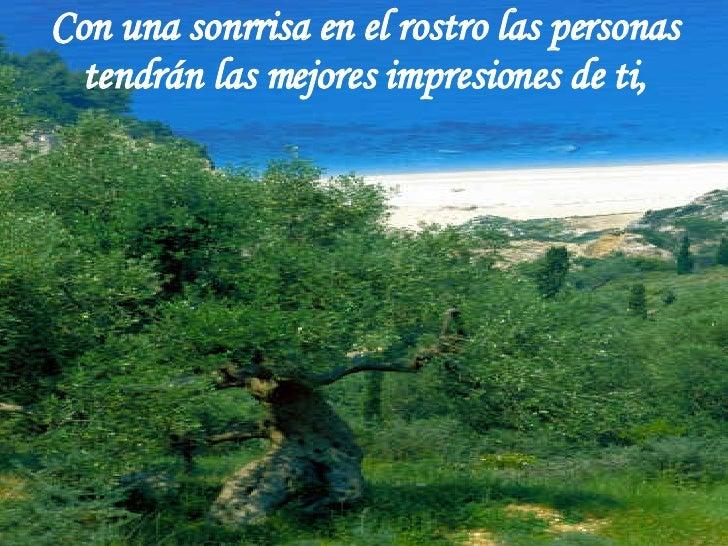 Con una sonrrisa en el rostro las personas tendrán las mejores impresiones de ti,