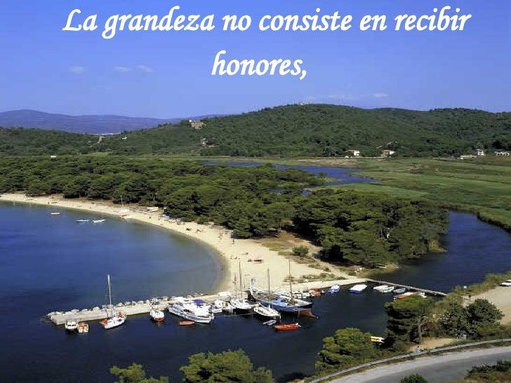 La grandeza no consiste en recibir honores,