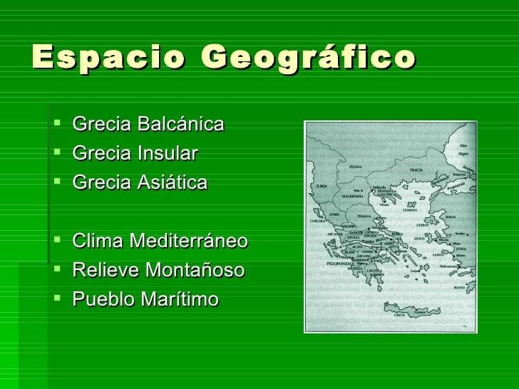 Espacio Geográfico    Grecia Balcánica    Grecia Insular    Grecia Asiática  Clima Mediterráneo  Relieve Montañoso  ...