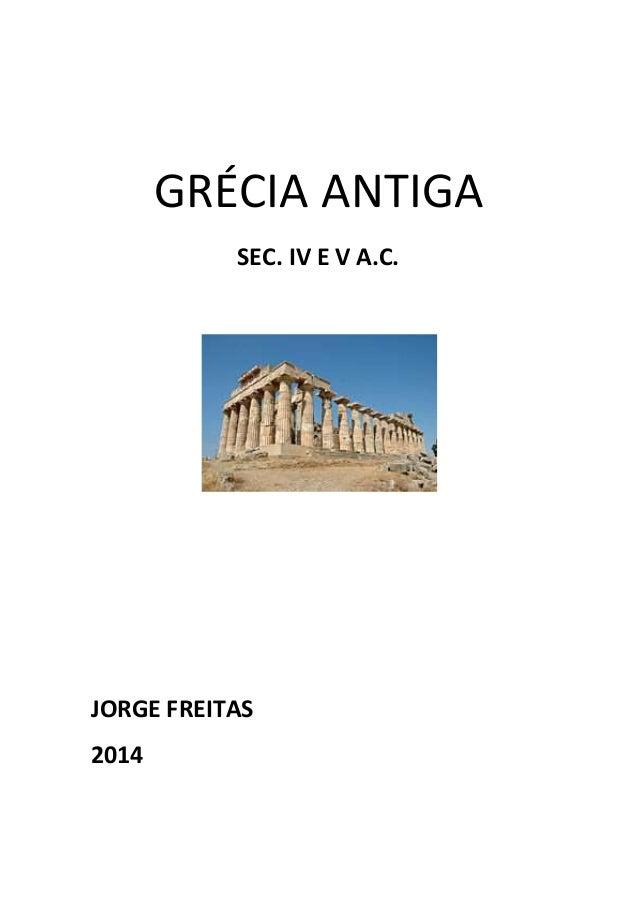 GRÉCIA ANTIGA SEC. IV E V A.C. JORGE FREITAS 2014