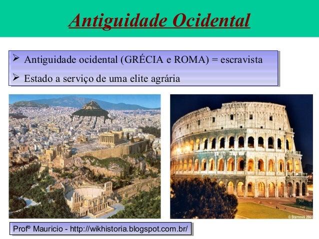 Antiguidade Ocidental  Antiguidade ocidental (GRÉCIA e ROMA) = escravista  Estado a serviço de uma elite agrária  Antig...