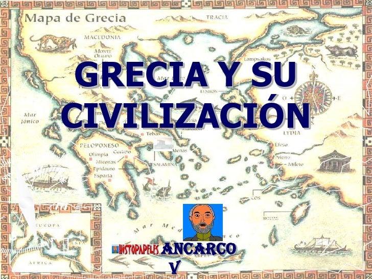 GRECIA Y SU CIVILIZACIÓN       ANCARCO      V