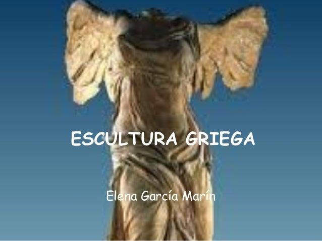 ESCULTURA GRIEGA Elena García Marín