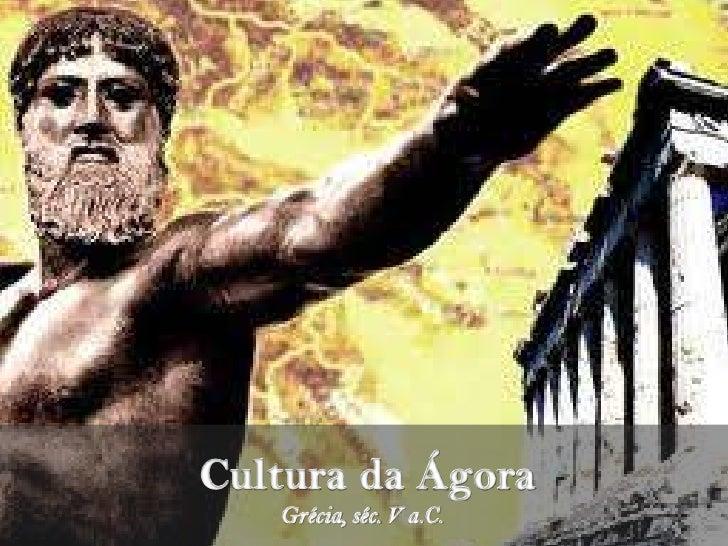 Cultura da Ágora<br />Grécia, séc. V a.C.<br />
