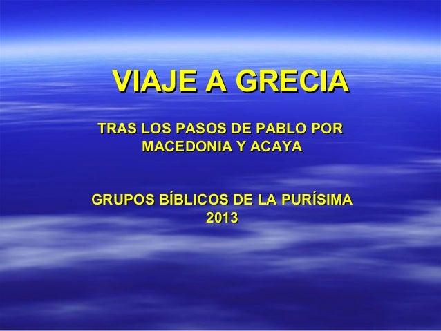 VIAJE A GRECIAVIAJE A GRECIA TRAS LOS PASOS DE PABLO PORTRAS LOS PASOS DE PABLO POR MACEDONIA Y ACAYAMACEDONIA Y ACAYA GRU...