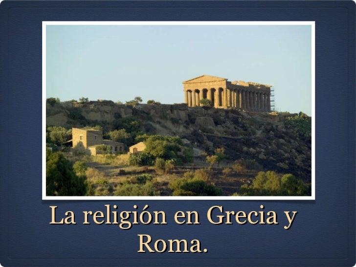 La religión en Grecia y Roma.