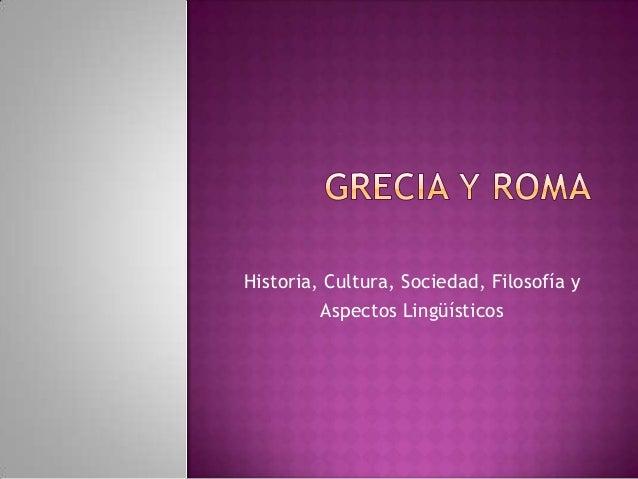 Historia, Cultura, Sociedad, Filosofía y         Aspectos Lingüísticos