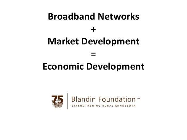 Broadband Networks + Market Development = Economic Development