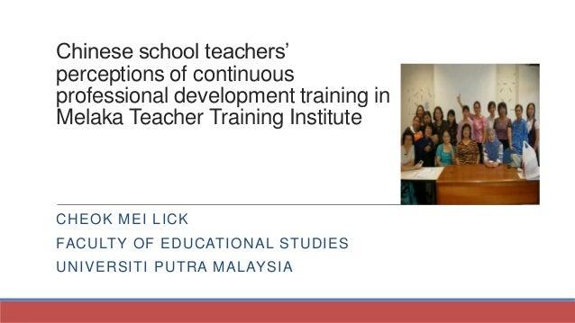 Chinese school teachers' perceptions of continuous professional development training in Melaka Teacher Training Institute ...