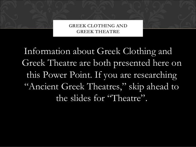 """Information about Greek Clothing andGreek Theatre are both presented here onthis Power Point. If you are researching""""Ancie..."""
