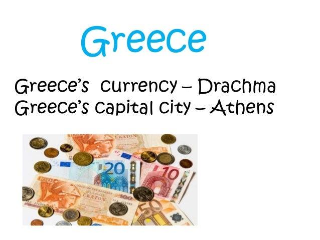 Greece's currency – Drachma Greece's capital city – Athens Greece