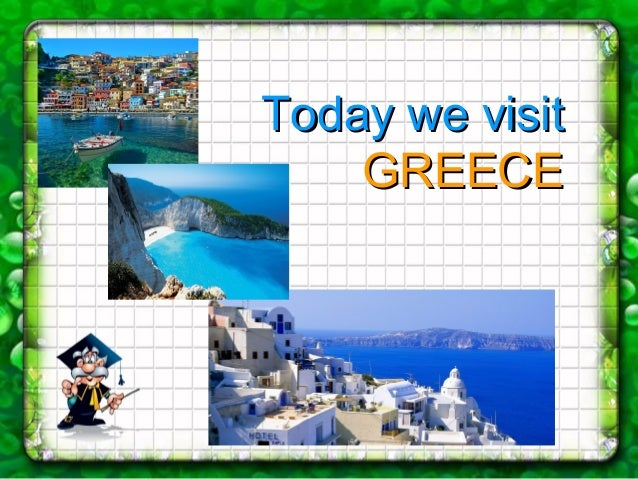 Today we visitToday we visit GREECEGREECE