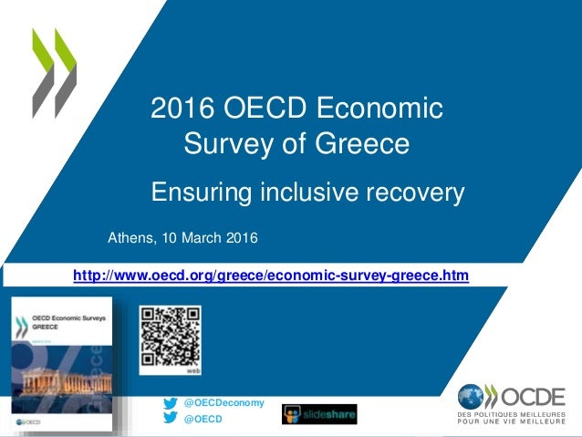 http://www.oecd.org/greece/economic-survey-greece.htm 2016 OECD Economic Survey of Greece Ensuring inclusive recovery Athe...