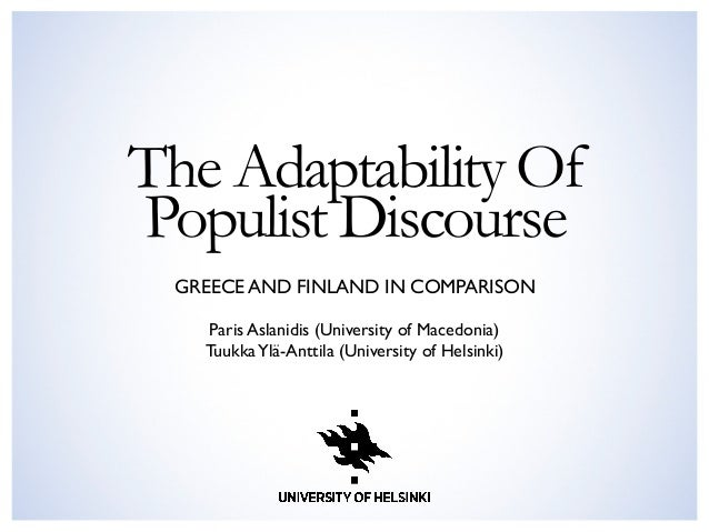 The Adaptability Of Populist Discourse GREECE AND FINLAND IN COMPARISON	  Paris Aslanidis (University of Macedonia) Tuukka...