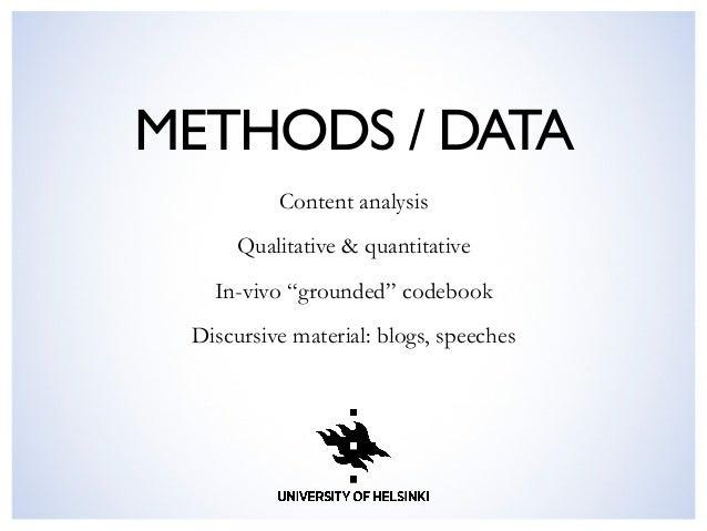 """METHODS / DATA  Content analysis Qualitative & quantitative In-vivo """"grounded"""" codebook Discursive material: blogs, speec..."""