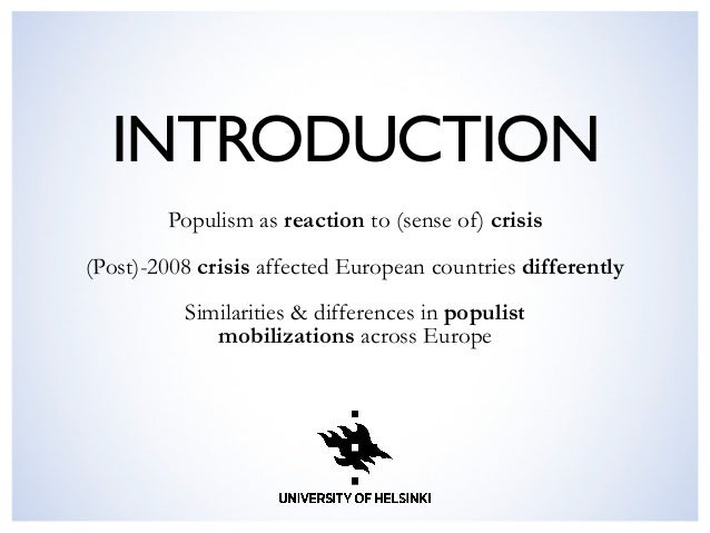 INTRODUCTION  Populism as reaction to (sense of) crisis (Post)-2008 crisis affected European countries differently Simila...