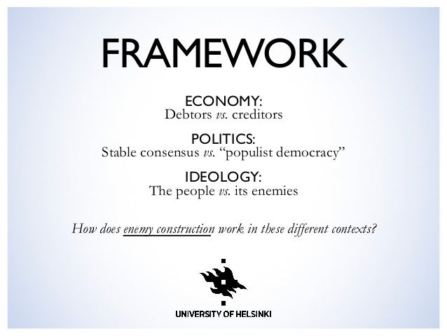 "FRAMEWORK  ECONOMY: Debtors vs. creditors POLITICS: Stable consensus vs. ""populist democracy"" IDEOLOGY: The people vs. it..."