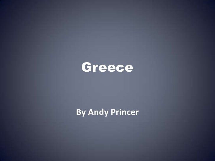 Greece<br />By Andy Princer<br />