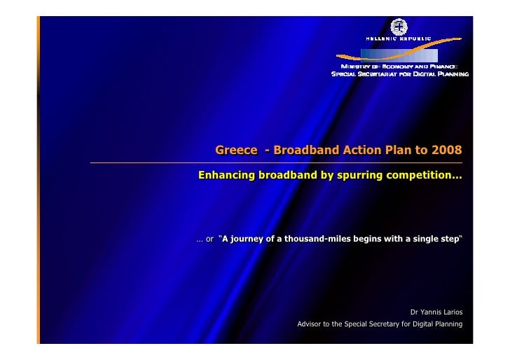 Greece - Broadband Action Plan to 2008     Greece - Broadband Action Plan to 2008 Enhancing broadband by spurring competit...