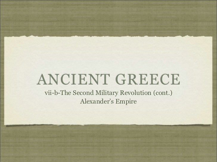 ANCIENT GREECEvii-b-The Second Military Revolution (cont.)            Alexander's Empire