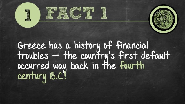 2 FACT 2 Greece has spent a combined 90 years — almost half of the time since its independence — in financial crisis! 90