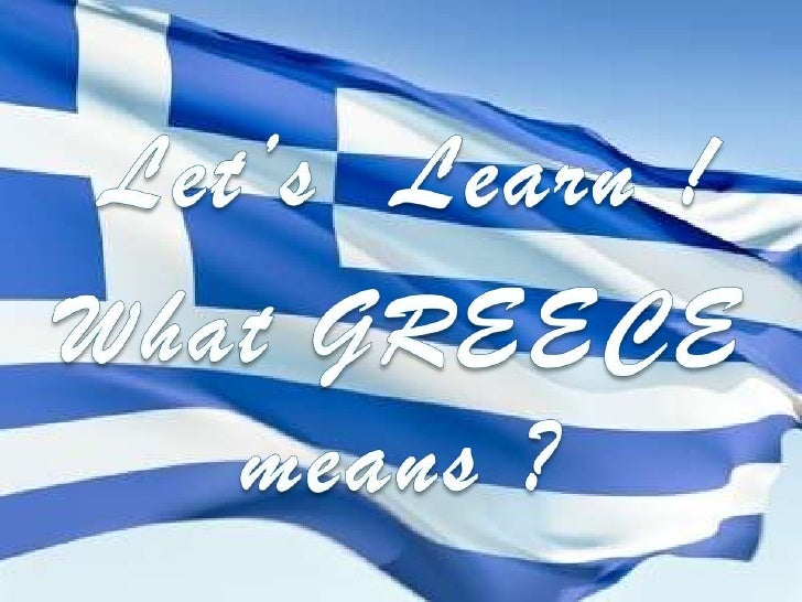 Let's  Learn !<br />What GREECE means ?<br />