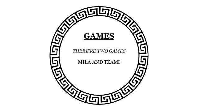 GAMES THERE'RE TWO GAMES MILA AND TZAMI