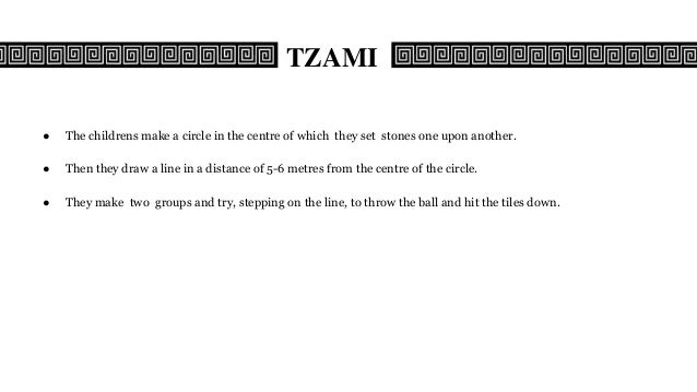 TZAMI ● The childrens make a circle in the centre of which they set stones one upon another. ● Then they draw a line in a ...