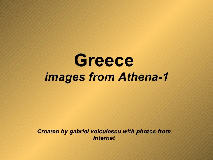 Greece  images from Athena-1 Created by gabriel voiculescu with photos from Internet
