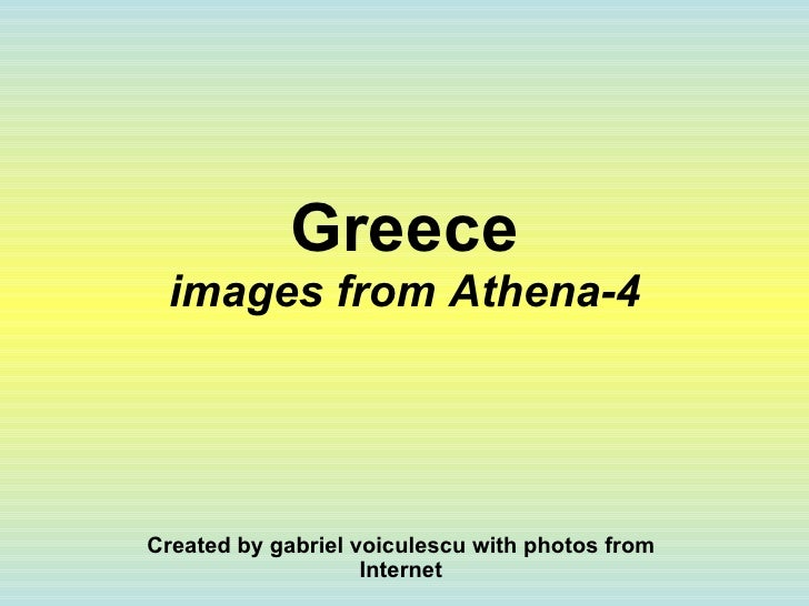 Greece images from Athena-4 Created by gabriel voiculescu with photos from Internet