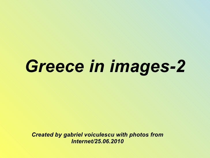 Greece in images-2 Created by gabriel voiculescu with photos from Internet/25.06.2010