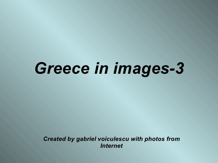 Greece in images-3 Created by gabriel voiculescu with photos from Internet