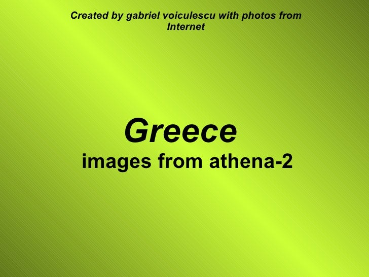 Greece    images from athena-2 Created by gabriel voiculescu with photos from Internet