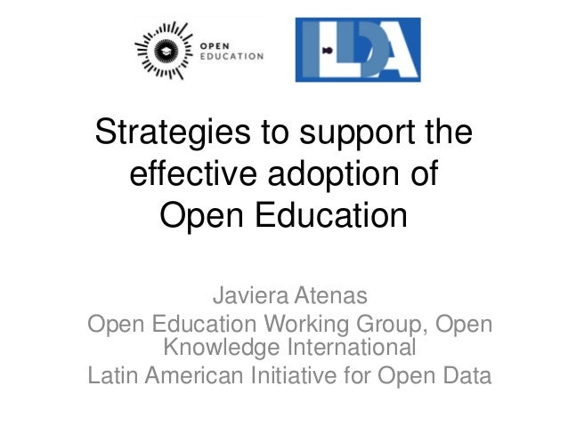 Strategies to support the effective adoption of Open Education Javiera Atenas Open Education Working Group, Open Knowledge...