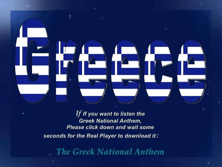 If If you want to listen the            Greek National Anthem,        Please click down and wait someseconds for the Real ...