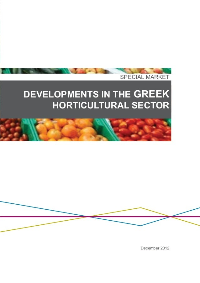 1 SPECIAL MARKET DEVELOPMENTS IN THE GREEK HORTICULTURAL SECTOR December 2012