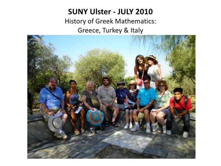 SUNY Ulster - JULY 2010History of Greek Mathematics:Greece, Turkey & Italy<br />
