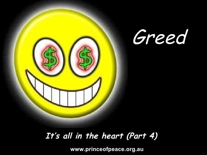 Greed It's all in the heart (Part 4) www.princeofpeace.org.au
