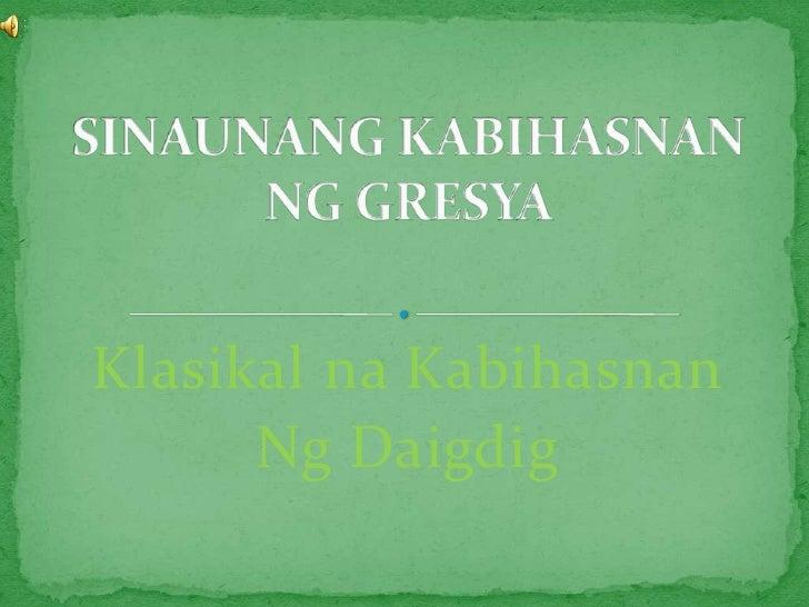Klasikal na Kabihasnan<br />Ng Daigdig<br />SINAUNANG KABIHASNAN NG GRESYA<br />