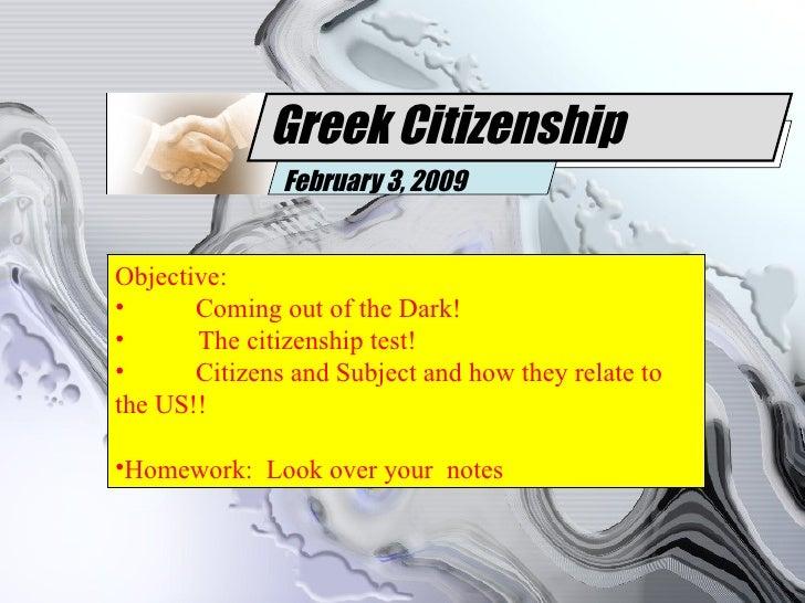 Greek Citizenship February 3, 2009 <ul><li>Objective:  </li></ul><ul><li>Coming out of the Dark! </li></ul><ul><li>The cit...