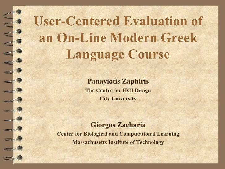 User-Centered Evaluation of an On-Line Modern Greek Language Course <ul><ul><li>Panayiotis Zaphiris </li></ul></ul><ul><ul...