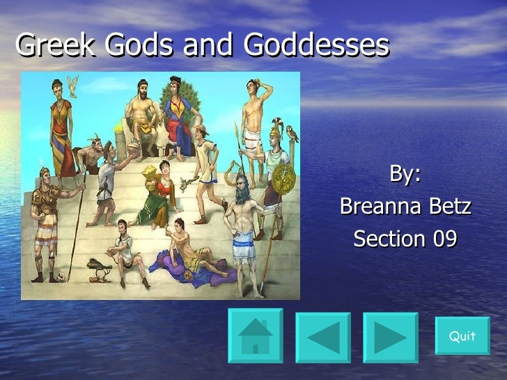 Greek Gods and Goddesses  By: Breanna Betz Section 09 Quit