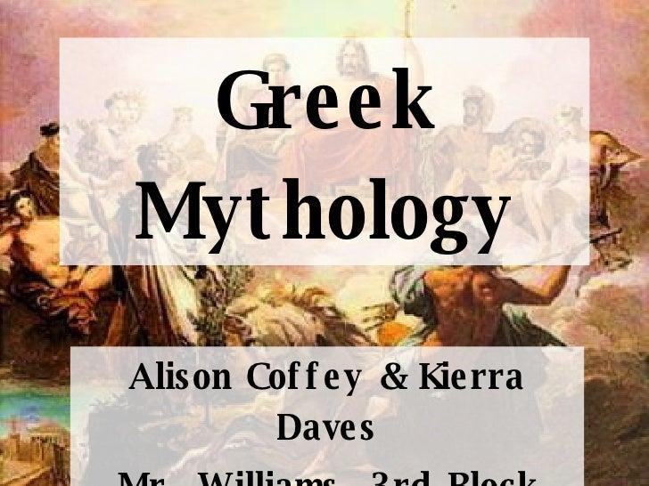Greek Mythology Alison Coffey & Kierra Daves Mr. Williams, 3rd Block