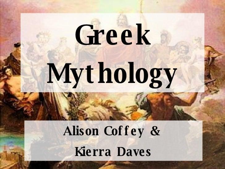 Greek Mythology Alison Coffey &  Kierra Daves