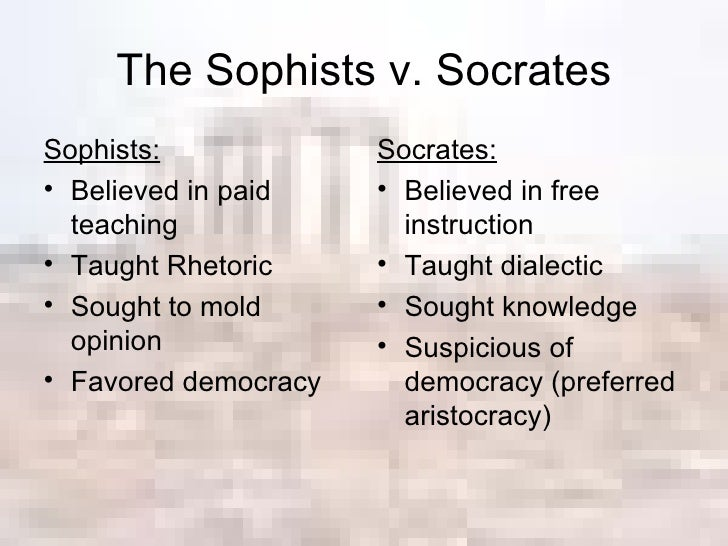 socrates v sophists Earlier even i used to think that it was all about socrates vs the sophists but that's underestimating the sheer power of the sophists, i later found out for guthrie as well as aristophanes both classify socrates as a sophist.