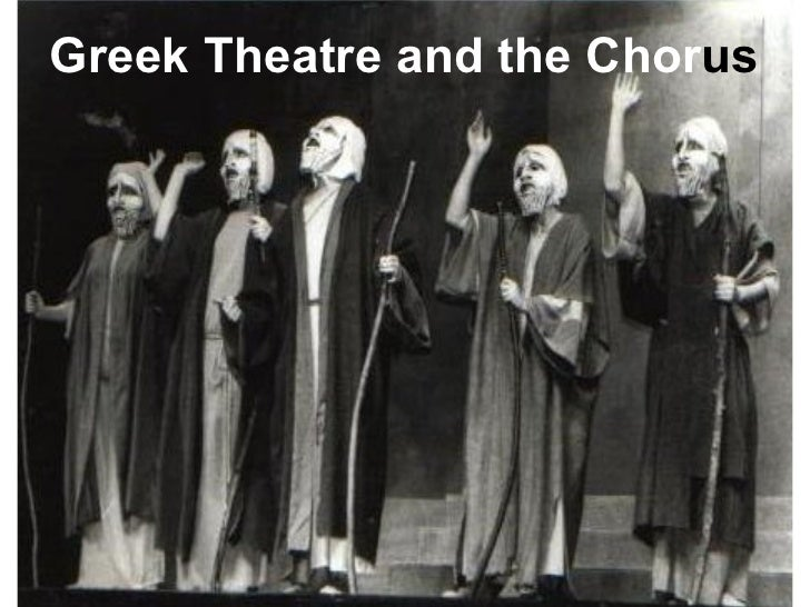 Greek Theatre and the Chor us