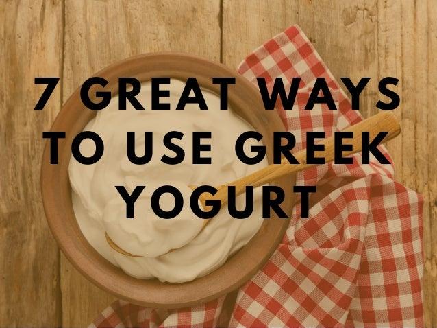 7 GREAT WAYS TO USE GREEK YOGURT